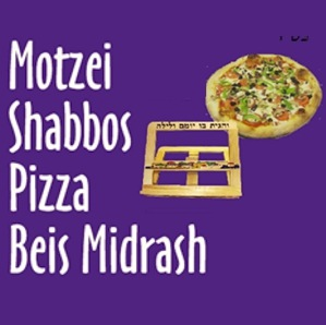 Motzei Shabbos Pizza Beis Midrash - 7:45pm for March