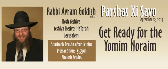 Rabbi Avram Goldish - Shabbos Ki Savo - Sept 12-13