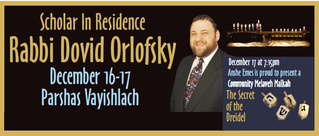 Rabbi Dovid Orlofsky – Scholar in Residence – December 16-17, 2016 – Parshas Vayishlach
