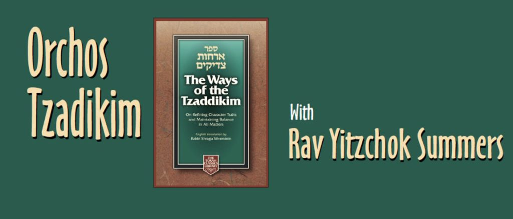Orchos Tzadikim – Starting Shabbas Shoftim, August 26
