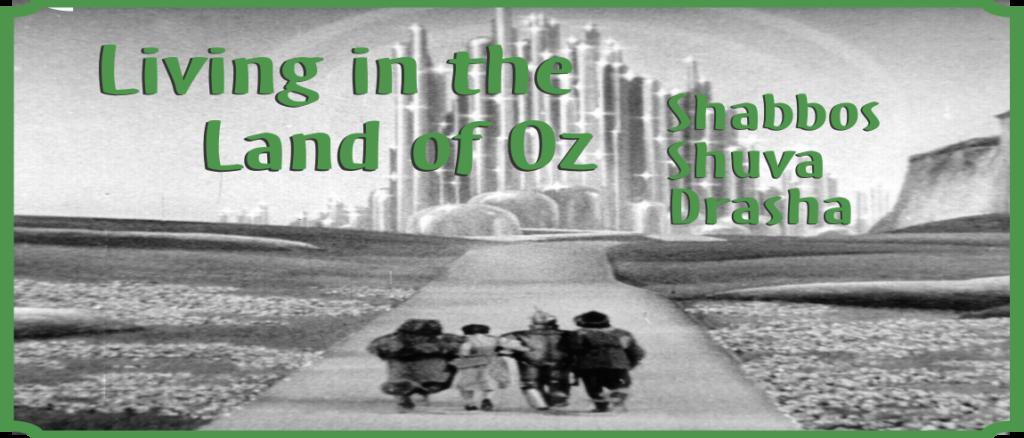 Shabbos Shuva – Living in the Land of Oz